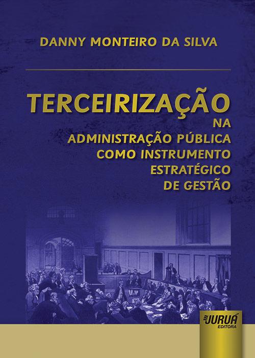 Terceirização na Administração Pública Como Instrumento Estratégico de Gestão