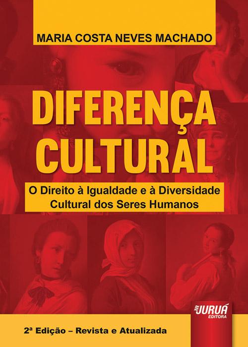 Diferença Cultural - O Direito à Igualdade e à Diversidade Cultural dos Seres Humanos