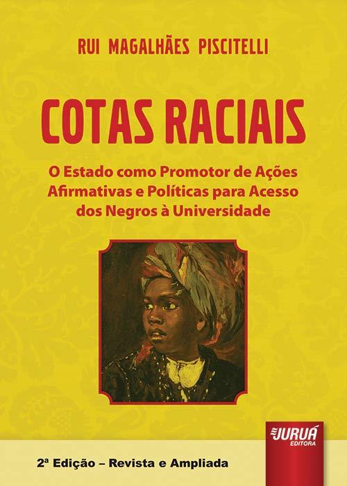 Cotas Raciais - O Estado como Promotor de Ações Afirmativas e Políticas para Acesso dos Negros à Universidade