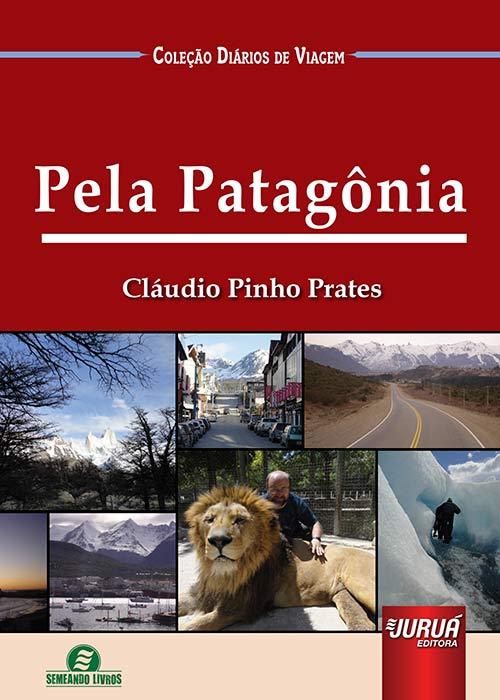 Pela Patagônia - Coleção Diário de Viagem