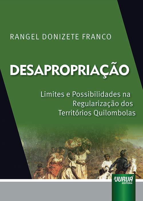 Desapropriação - Limites e Possibilidades na Regularização dos Territórios Quilombolas