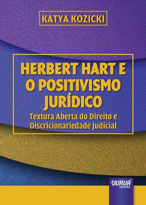 Herbert Hart e o Positivismo Jurídico - Textura Aberta do Direito e Discricionariedade Judicial