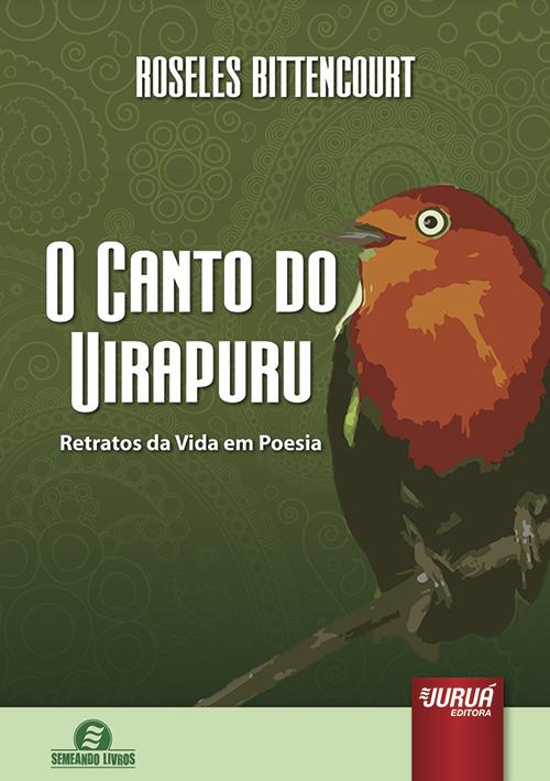 Canto do Uirapuru, O - Retratos da Vida em Poesia