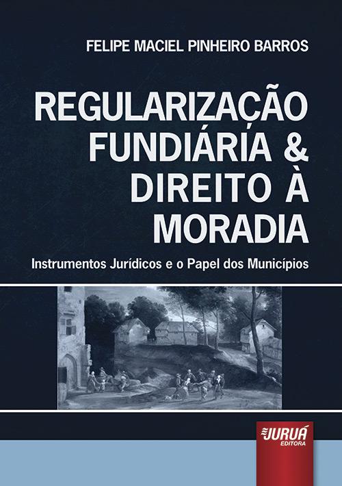 Regularização Fundiária & Direito à Moradia - Instrumentos Jurídicos e o Papel dos Municípios