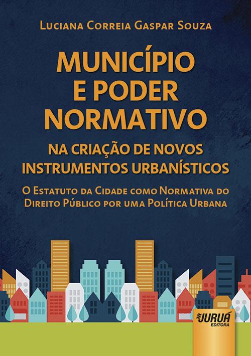 Município e Poder Normativo na Criação de Novos Instrumentos Urbanísticos