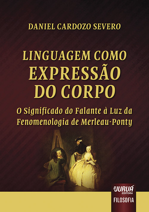 Linguagem Como Expressão do Corpo - O Significado do Falante à Luz da Fenomenologia de Merleau-Ponty