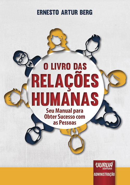 Livro das Relações Humanas, O - Seu Manual para Obter Sucesso com as Pessoas