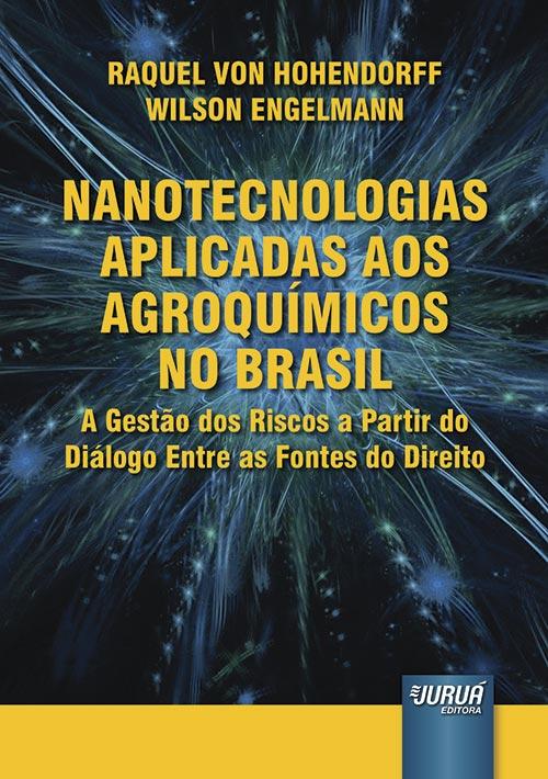 Nanotecnologias Aplicadas aos Agroquímicos no Brasil - A Gestão dos Riscos a Partir do Diálogo Entre as Fontes do Direito