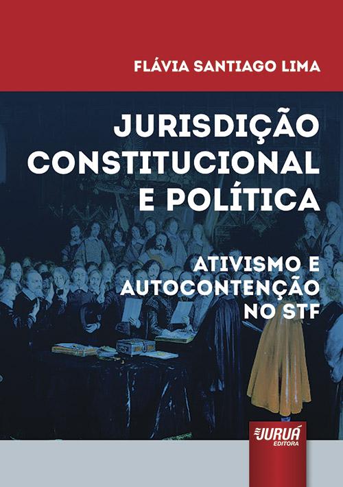 Jurisdição Constitucional e Política - Ativismo e Autocontenção no STF