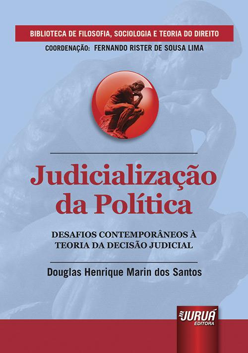 Judicialização da Política - Desafios Contemporâneos à Teoria da Decisão Judicial