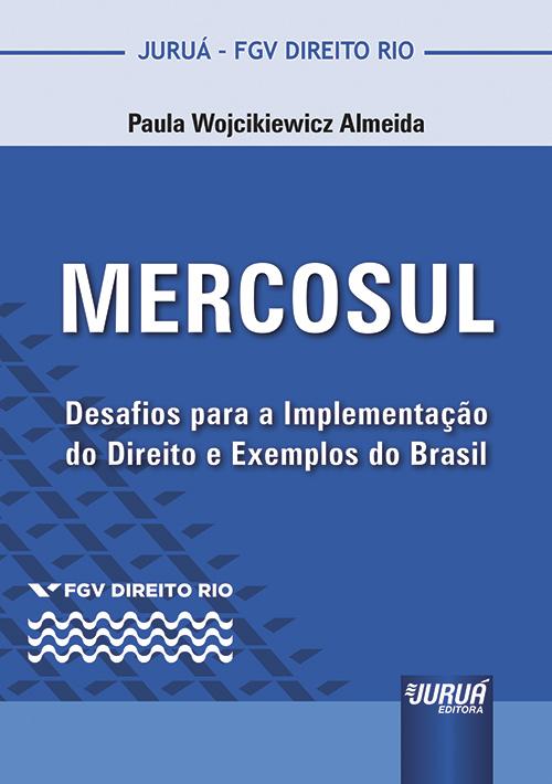 MERCOSUL - Desafios para a Implementação do Direito e Exemplos do Brasil