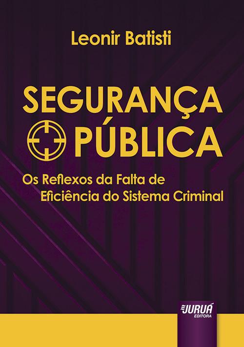 Segurança Pública - Os Reflexos da Falta de Eficiência do Sistema Criminal