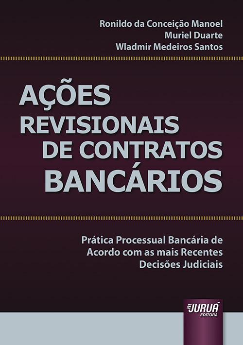 Ações Revisionais de Contratos Bancários - Prática Processual Bancária de Acordo com as mais Recentes Decisões Judiciais