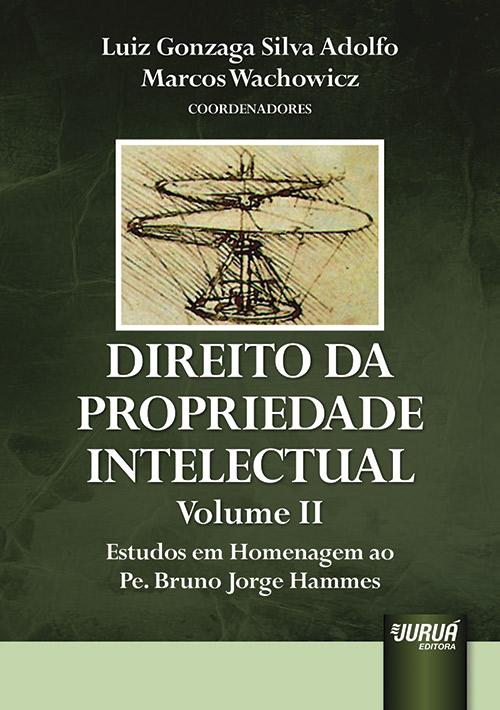 Direito da Propriedade Intelectual - Volume II - Estudos em Homenagem ao Pe. Bruno Jorge Hammes