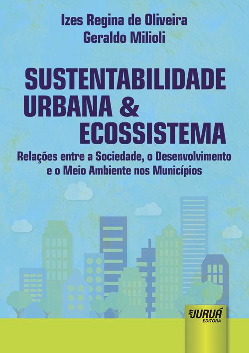 Sustentabilidade Urbana & Ecossistema - Relações entre a Sociedade, o Desenvolvimento e o Meio Ambiente nos Municípios