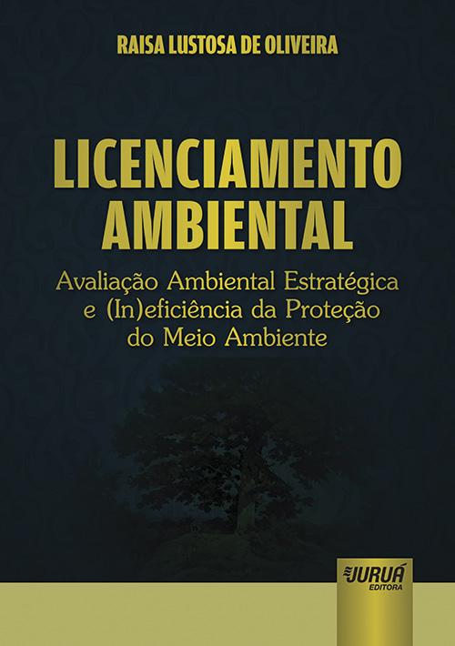 Licenciamento Ambiental - Avaliação Ambiental Estratégica e (In)eficiência da Proteção do Meio Ambiente