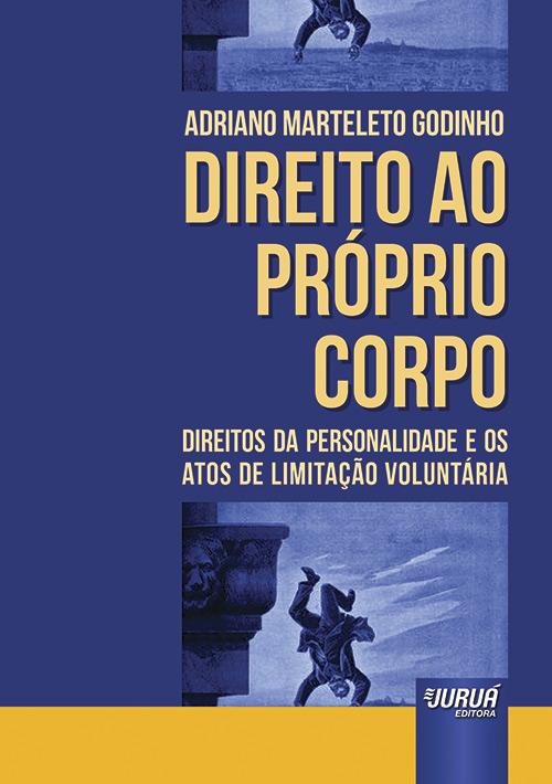 Direito ao Próprio Corpo - Direitos da Personalidade e os Atos de Limitação Voluntária