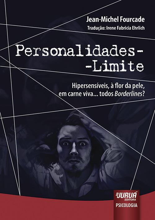 Personalidades-Limite - Hipersensíveis, à flor da pele, em carne viva... todos Borderlines?