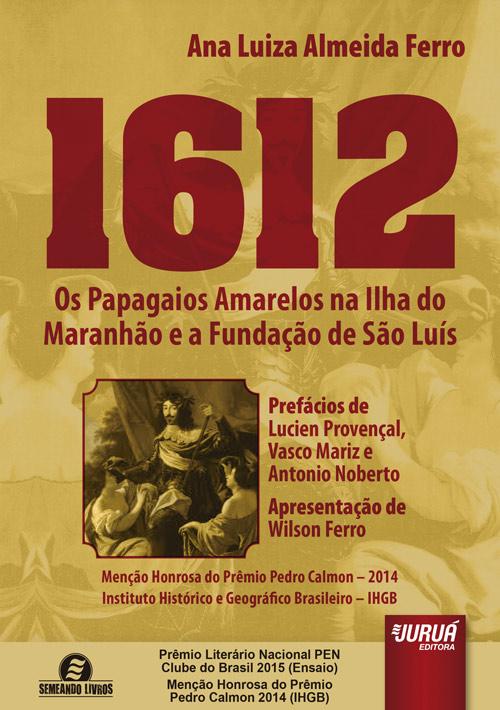 1612 - Os Papagaios Amarelos na Ilha do Maranhão e a Fundação de São Luís