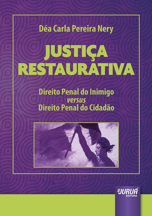 Justiça Restaurativa - Direito Penal do Inimigo versus Direito Penal do Cidadão