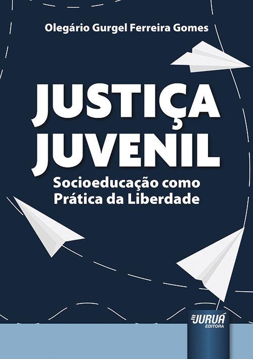 Justiça Juvenil - Socioeducação como Prática da Liberdade