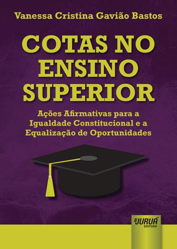 Cotas no Ensino Superior - Ações Afirmativas para a Igualdade Constitucional e a Equalização de Oportunidades