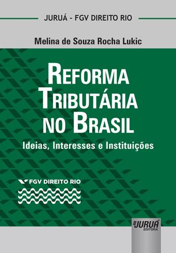 Reforma Tributária no Brasil - Ideias, Interesses e Instituições - Coleção FGV Direito Rio