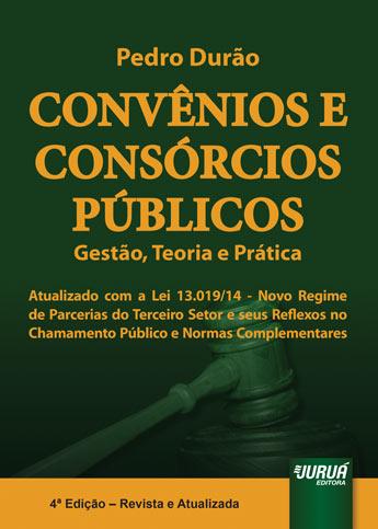 Convênios e Consórcios Públicos - Gestão, Teoria e Prática - Atualizado com a Lei 13.019/14