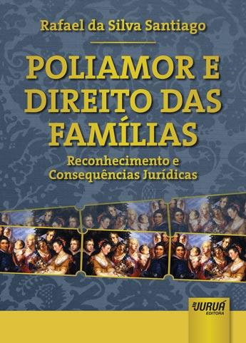 Poliamor e Direito das Famílias - Reconhecimento e Consequências Jurídicas