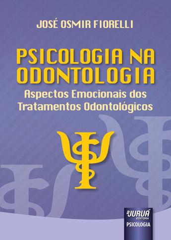 Psicologia na Odontologia - Aspectos Emocionais dos Tratamentos Odontológicos
