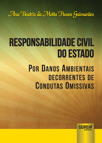 Responsabilidade Civil do Estado por Danos Ambientais Decorrentes de Condutas Omissivas