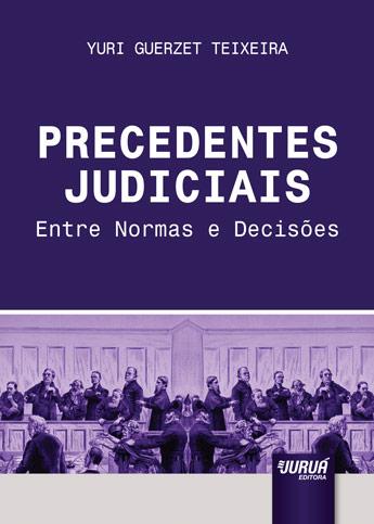 Precedentes Judiciais - Entre Normas e Decisões