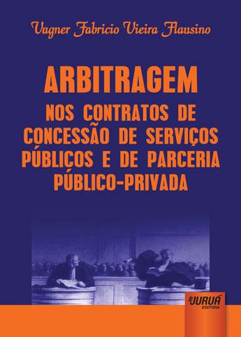 Arbitragem nos Contratos de Concessão de Serviços Públicos e de Parceria Público-Privada