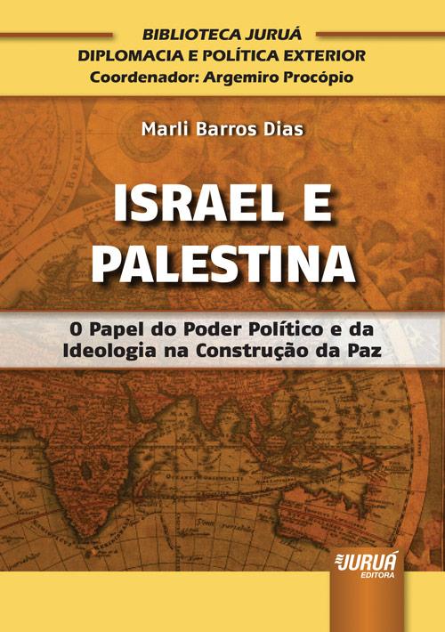 Israel e Palestina - O Papel do Poder Político e da Ideologia na Construção da Paz