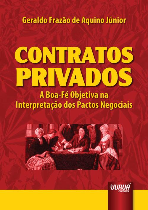 Contratos Privados - A Boa-Fé Objetiva na Interpretação dos Pactos Negociais