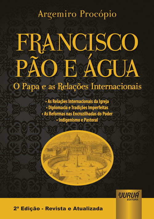Francisco Pão e Água - O Papa e as Relações Internacionais
