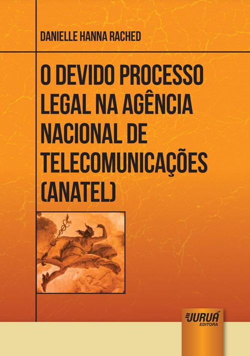 Devido Processo Legal na Agência Nacional de Telecomunicações - ANATEL, O