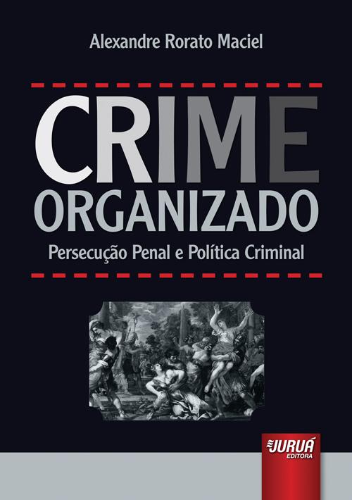 Crime Organizado - Persecução Penal e Política Criminal