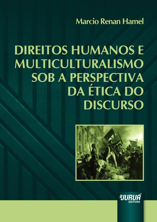 Direitos Humanos e Multiculturalismo sob a Perspectiva da Ética do Discurso