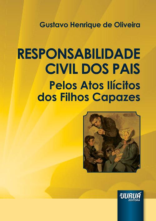 Responsabilidade Civil dos Pais Pelos Atos Ilícitos dos Filhos Capazes
