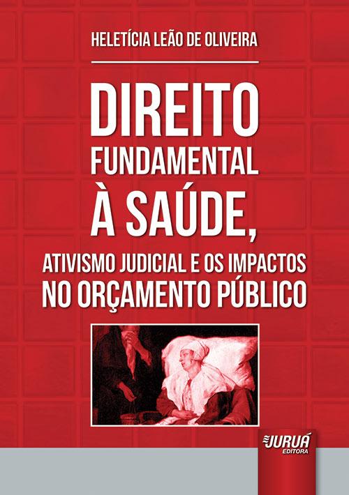 Direito Fundamental à Saúde, Ativismo Judicial e os Impactos no Orçamento Público