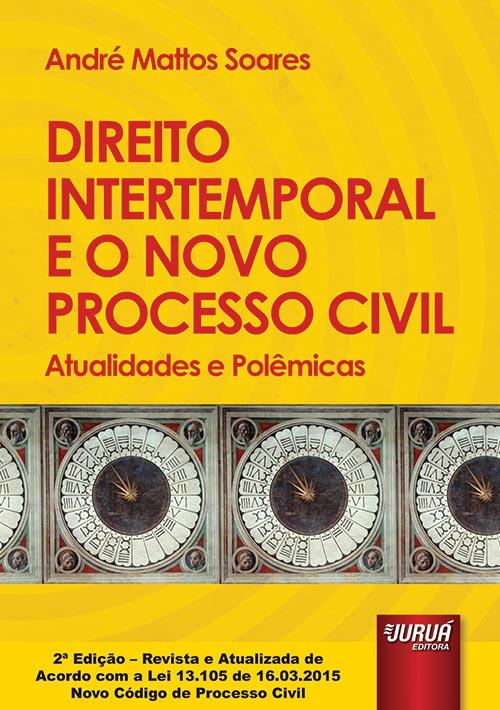 Direito Intertemporal e o Novo Processo Civil - Atualidades e Polêmicas