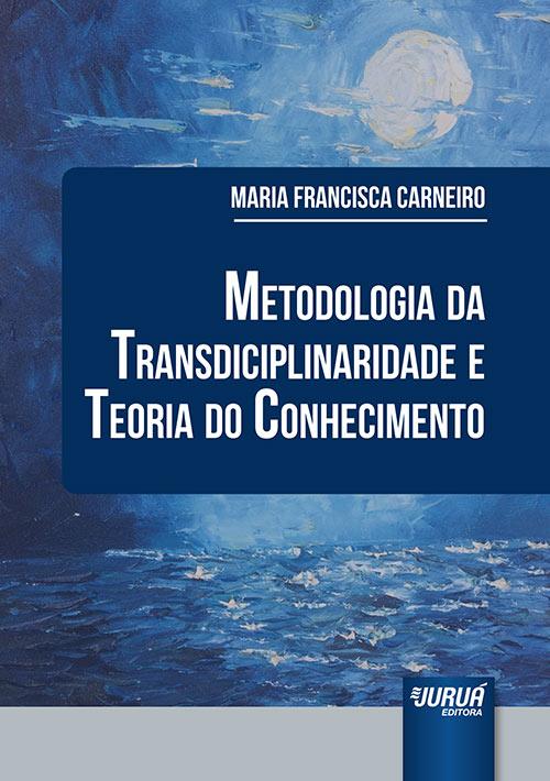Metodologia da Transdisciplinaridade e Teoria do Conhecimento