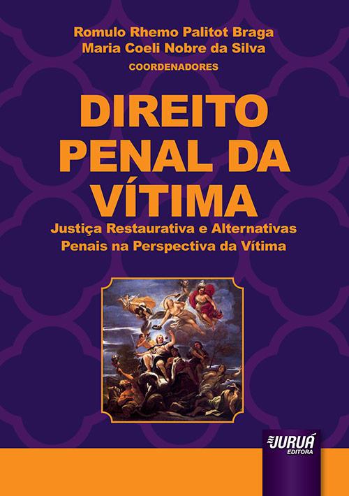 Direito Penal da Vítima - Justiça Restaurativa e Alternativas Penais na Perspectiva da Vítima