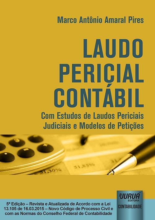 Laudo Pericial Contábil - Com Estudos de Laudos Periciais Judiciais e Modelos de Petições
