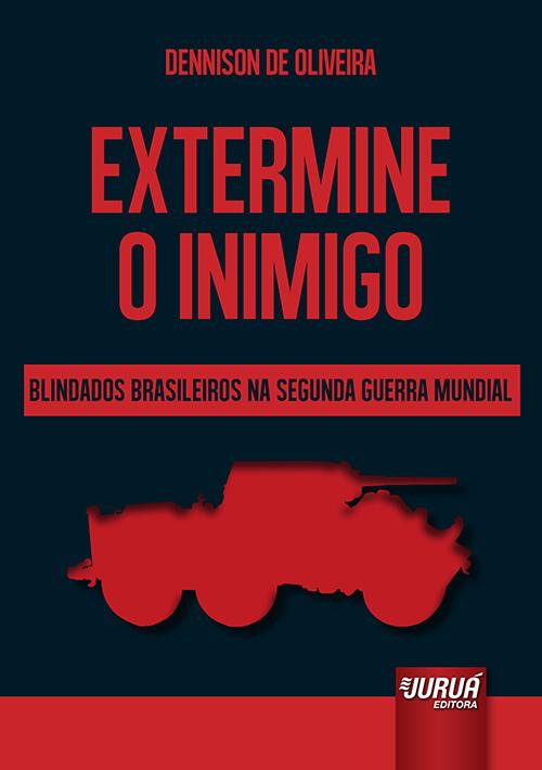 Extermine o Inimigo – Blindados Brasileiros na Segunda Guerra Mundial
