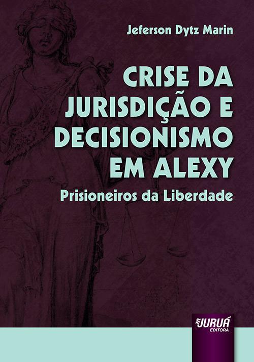 Crise da Jurisdição e Decisionismo em Alexy – Prisioneiros da Liberdade