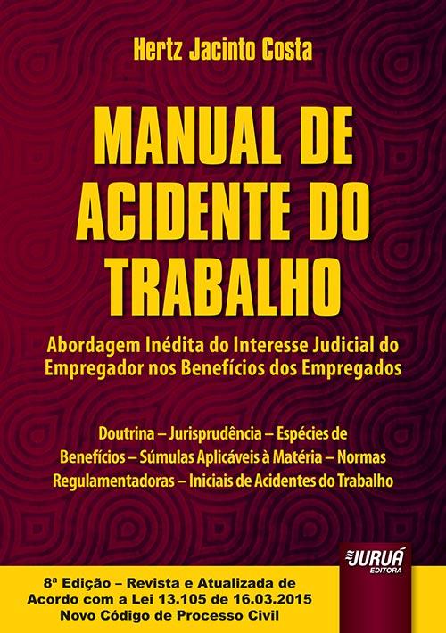 Manual de Acidente do Trabalho - Abordagem Inédita do Interesse Judicial do Empregador nos Benefícios dos Empregados