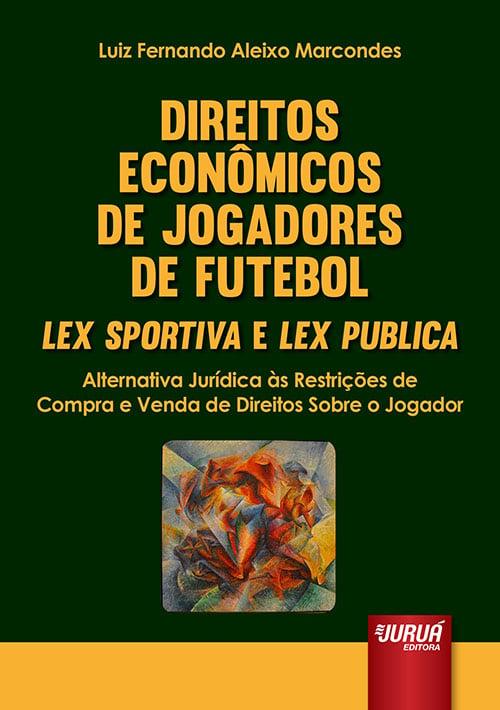 Direitos Econômicos de Jogadores de Futebol – Lex Sportiva e Lex Publica