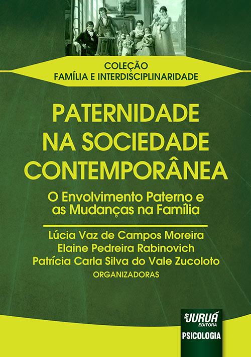 Paternidade na Sociedade Contemporânea - O Envolvimento Paterno e as Mudanças na Família
